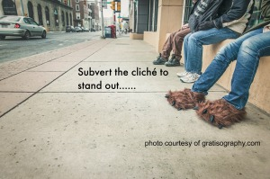 Subvert the cliché to stand out